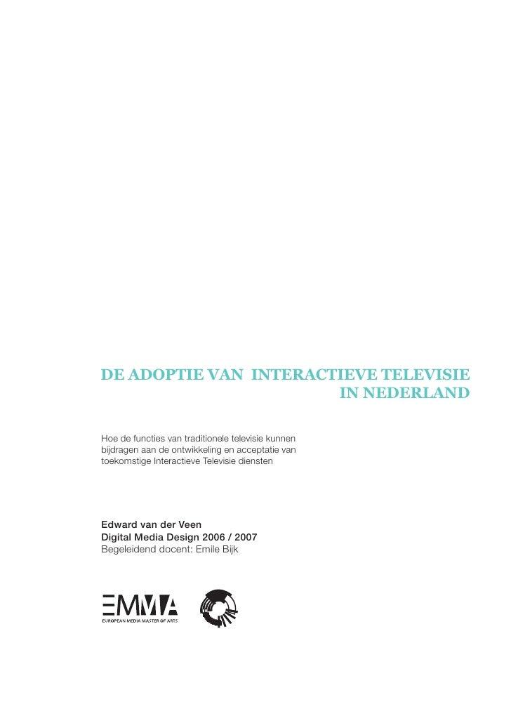 DE ADOPTIE VAN INTERACTIEVE TELEVISIE                        IN NEDERLAND  Hoe de functies van traditionele televisie kunn...
