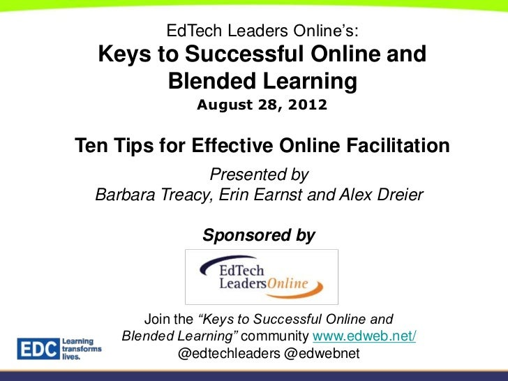EdTech Leaders Online's:  Keys to Successful Online and        Blended Learning               August 28, 2012Ten Tips for ...