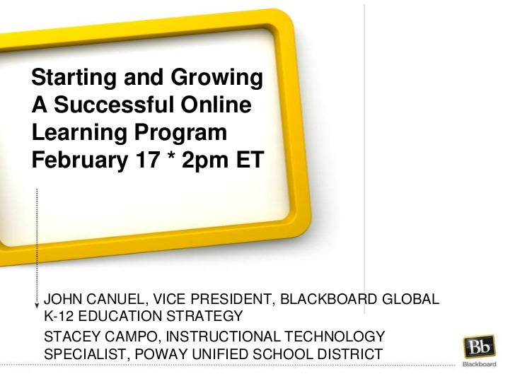 Starting and Growing A Successful Online Learning ProgramFebruary 17 * 2pm ET<br />John Canuel, Vice President, blackboard...