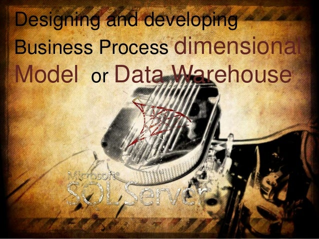 Designing and developing Business Process dimensional Model or Data Warehouse