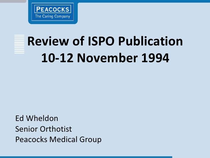 Review of ISPO Publication      10-12 November 1994    Ed Wheldon Senior Orthotist Peacocks Medical Group