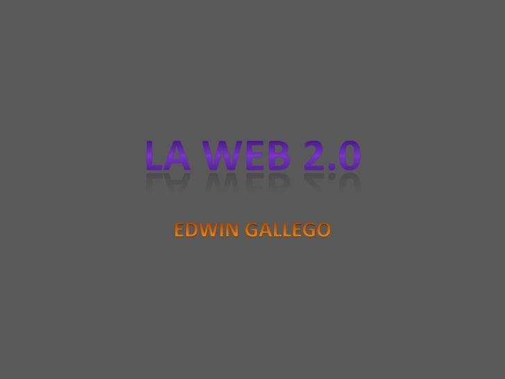 LA WEB 2.0<br />EDWIN GALLEGO <br />