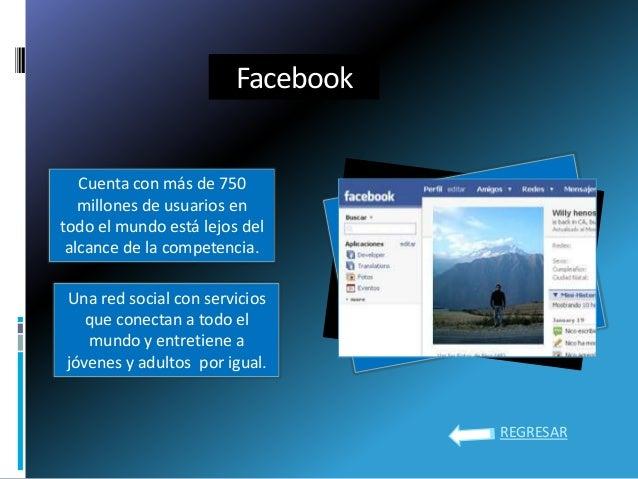 FacebookCuenta con más de 750millones de usuarios entodo el mundo está lejos delalcance de la competencia.Una red social c...