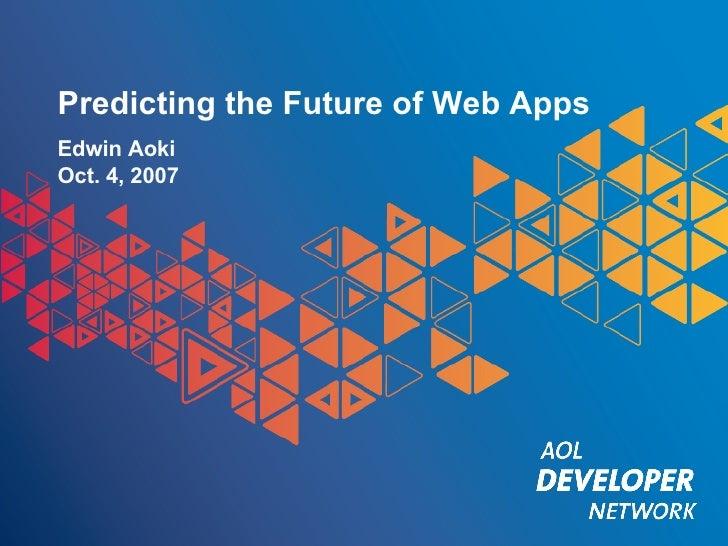 Predicting the Future of Web Apps Edwin Aoki Oct. 4, 2007
