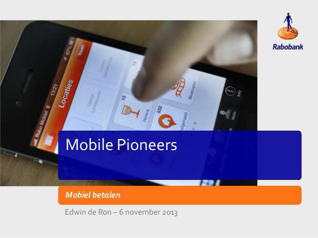 Mobile Pioneers Mobiel betalen Edwin de Ron – 6 november 2013