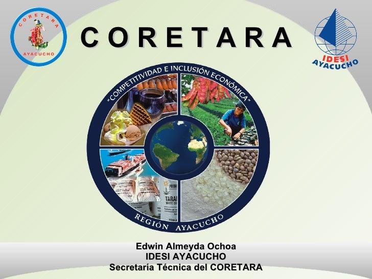 C O R E T A R A Edwin Almeyda Ochoa IDESI AYACUCHO Secretaría Técnica del CORETARA