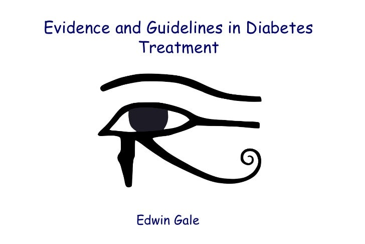 Evidence and Guidelines in Diabetes            Treatment            Edwin Gale