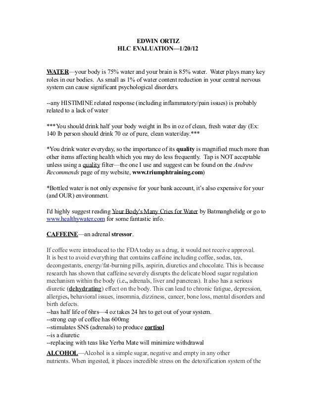 EDWIN ORTIZHLC EVALUATION—1/20/12WATER—your body is 75% water and your brain is 85% water. Water plays many keyroles in ou...