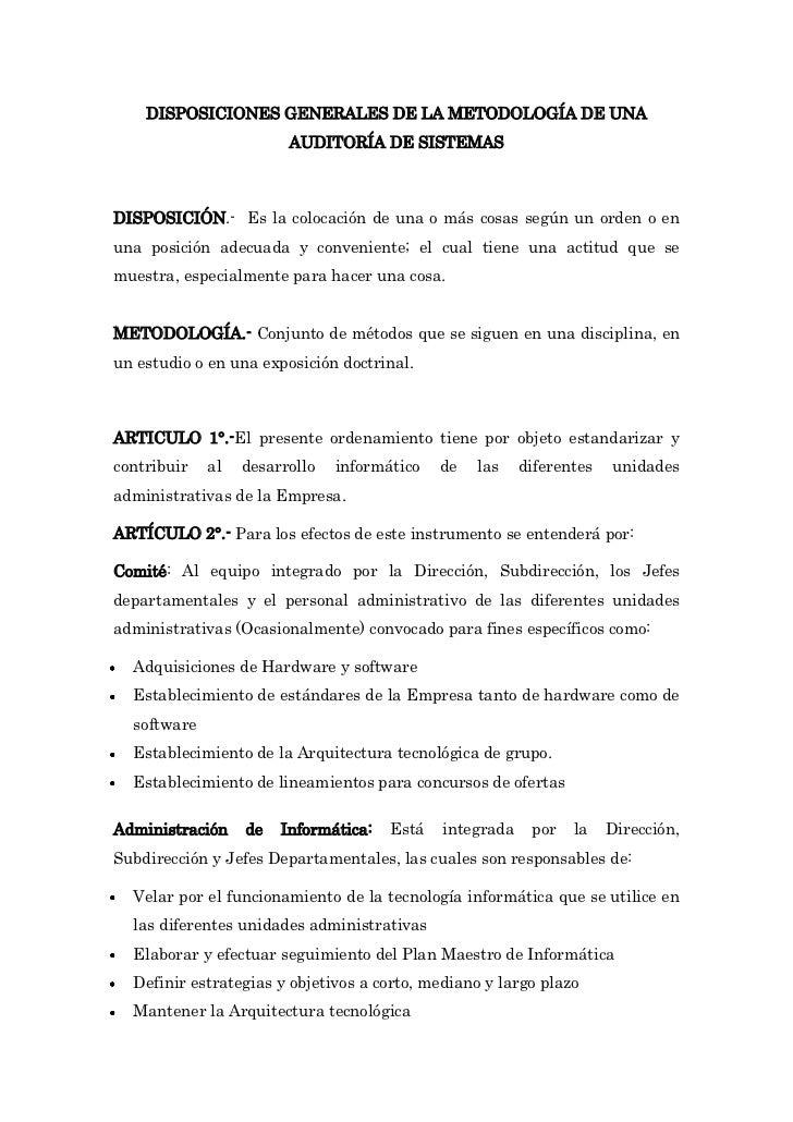 DISPOSICIONES GENERALES DE LA METODOLOGÍA DE UNA AUDITORÍA DE SISTEMAS<br />DISPOSICIÓN.-  Es la colocación de una o más c...