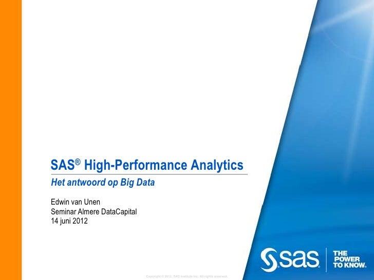 SAS® High-Performance AnalyticsHet antwoord op Big DataEdwin van UnenSeminar Almere DataCapital14 juni 2012               ...