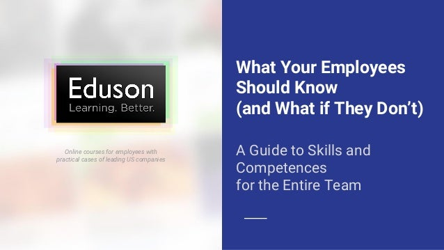 What Your Employees Should Know (and What if They Don't) A Guide to Skills and Competences for the Entire Team Online cour...