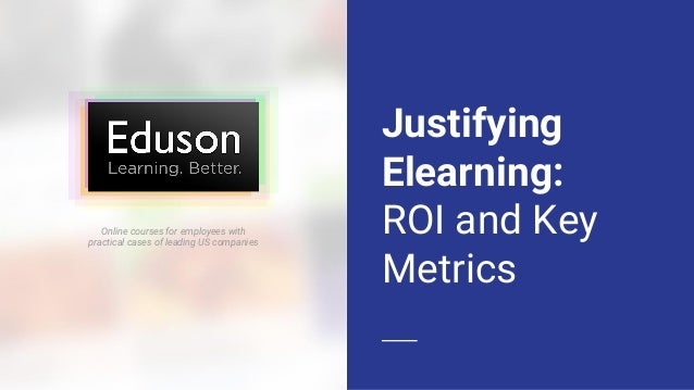 Justifying Elearning: ROI and Key Metrics Online courses for employees with practical cases of leading US companies