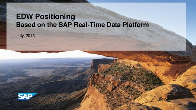 EDW Positioning Based on the SAP Real-Time Data Platform July, 2013