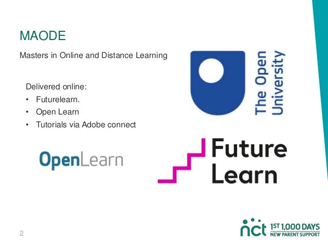 Delivered online: • Futurelearn. • Open Learn • Tutorials via Adobe connect 2 MAODE Masters in Online and Distance Learning