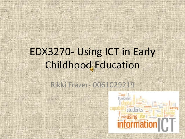 EDX3270- Using ICT in Early Childhood Education Rikki Frazer- 0061029219