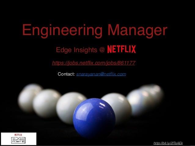 https://jobs.netflix.com/jobs/861177 Edge Insights @ Contact: snarayanan@netflix.com http://bit.ly/2fTsAEk Engineering Manag...