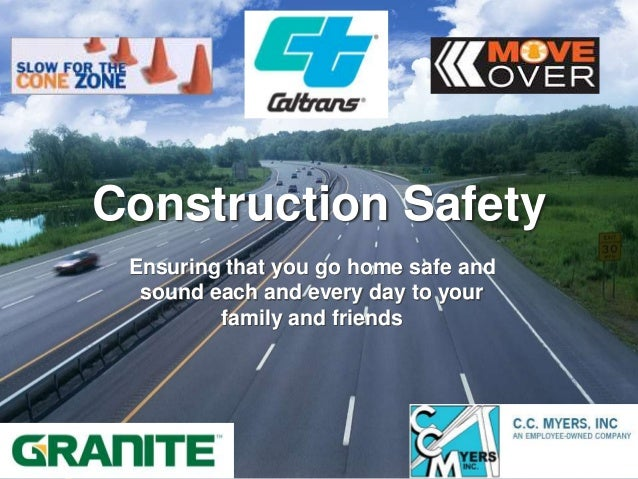 Construction Safety Ensuring that you go home safe and  sound each and every day to your         family and friends