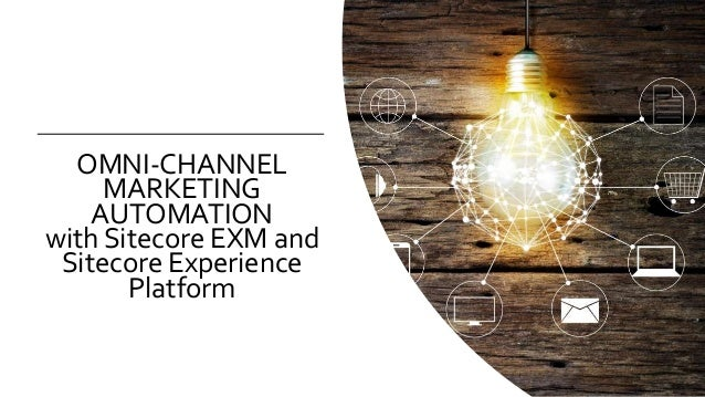 OMNI-CHANNEL MARKETING AUTOMATION with Sitecore EXM and Sitecore Experience Platform