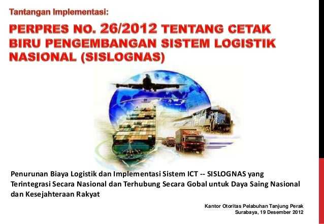 Penurunan Biaya Logistik dan Implementasi Sistem ICT -- SISLOGNAS yang  Terintegrasi Secara Nasional dan Terhubung Secara ...