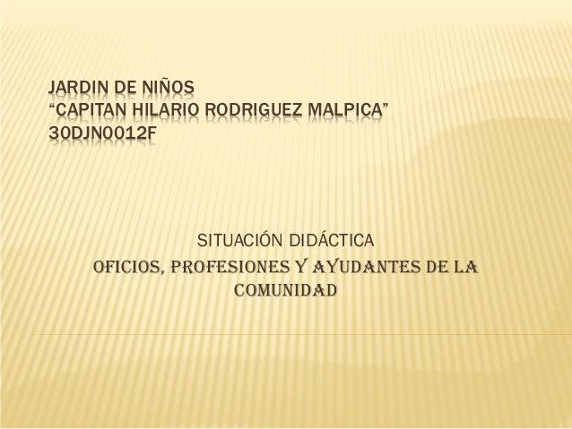 """JARDIN DE NIÑOS""""CAPITAN HILARIO RODRIGUEZ MALPICA""""30DJN0012FSITUACIÓN DIDÁCTICAOFICIOS, PROFESIONES Y AYUDANTES DE LACOMUN..."""
