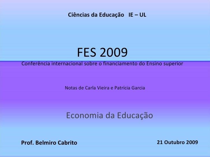 FES 2009 Conferência internacional sobre o financiamento do Ensino superior Economia da Educação Ciências da Educação  IE ...