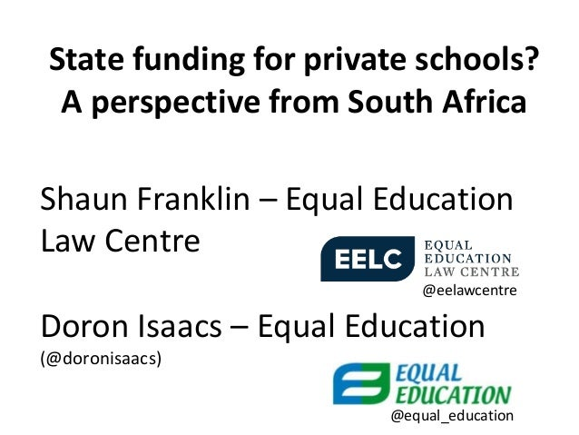 State funding for private schools?  A perspective from South AfricaShaun Franklin – Equal EducationLaw Centre             ...
