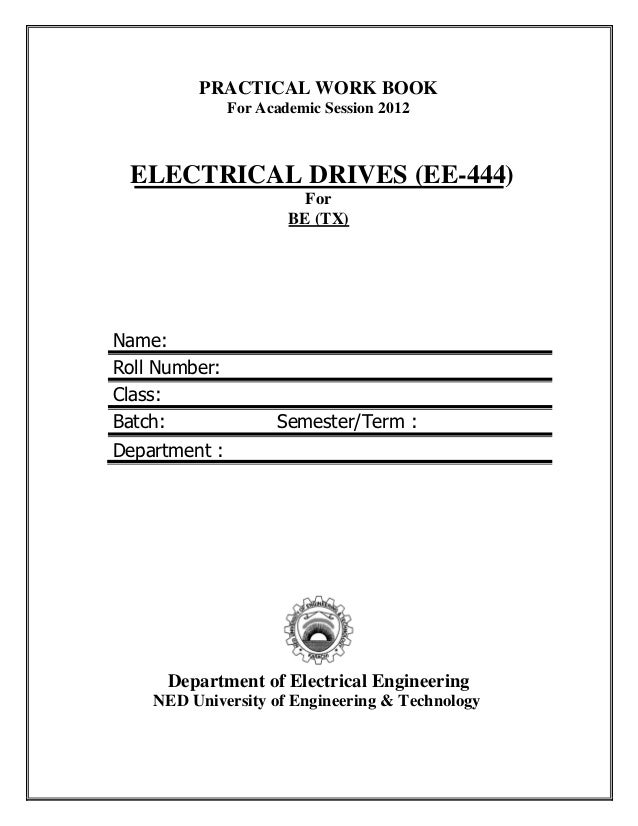 PRACTICAL WORK BOOK               For Academic Session 2012 ELECTRICAL DRIVES (EE-444)                         For        ...