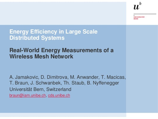 Energy Efficiency in Large ScaleDistributed SystemsReal-World Energy Measurements of aWireless Mesh NetworkA. Jamakovic, D...