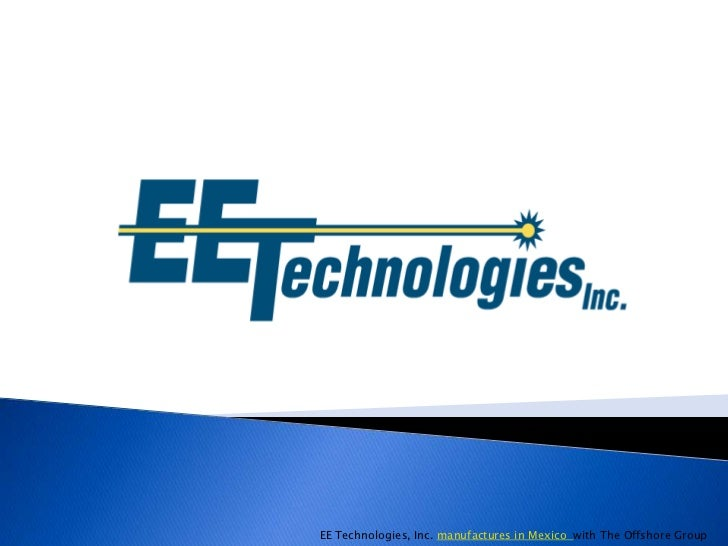 EE Technologies, Inc. manufactures in Mexico with The Offshore Group