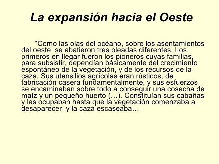 """La expansión hacia el Oeste <ul><li>"""" Como las olas del océano, sobre los asentamientos del oeste  se abatieron tres olead..."""