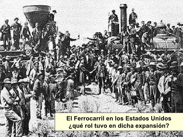 El Ferrocarril en los Estados Unidos ¿qué rol tuvo en dicha expansión?