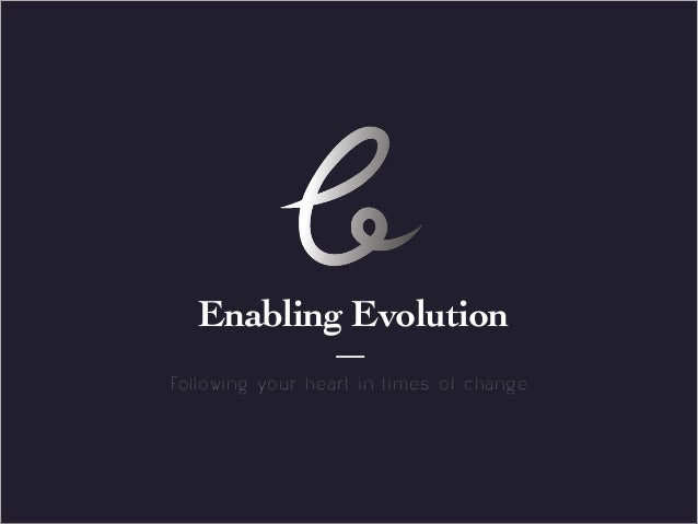 Title page     Sub Heading goes here…  Enabling EvolutionFollowing your heart in times of change