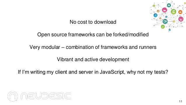 No cost to download Open source frameworks can be forked/modified Very modular – combination of frameworks and runners Vib...