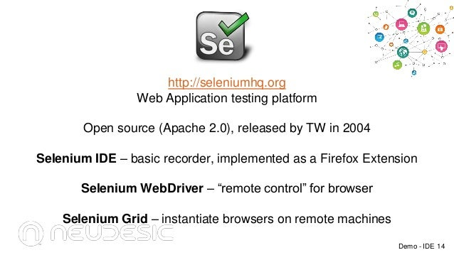 http://seleniumhq.org Web Application testing platform Open source (Apache 2.0), released by TW in 2004 Selenium IDE – bas...