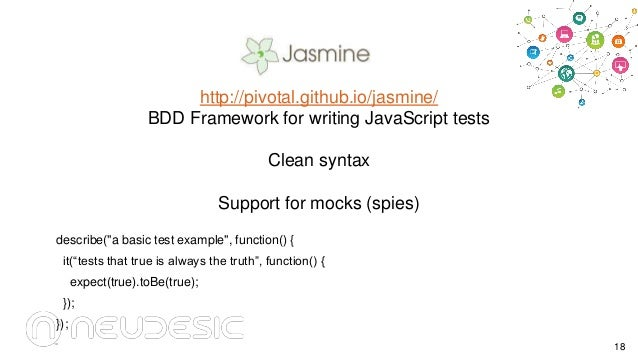 http://pivotal.github.io/jasmine/ BDD Framework for writing JavaScript tests Clean syntax Support for mocks (spies) descri...