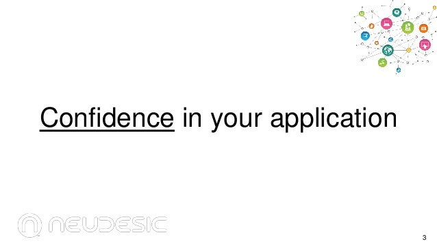 Confidence in your application  3