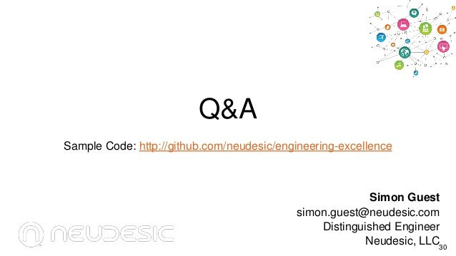 Q&A Sample Code: http://github.com/neudesic/engineering-excellence  Simon Guest simon.guest@neudesic.com Distinguished Eng...