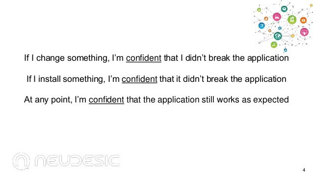 """If I change something, I""""m confident that I didn""""t break the application If I install something, I""""m confident that it did..."""