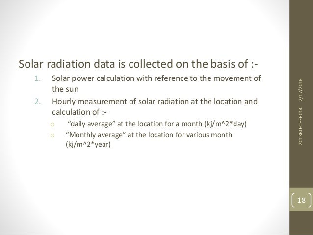 Solar radiation data is collected on the basis of :- 1. Solar power calculation with reference to the movement of the sun ...