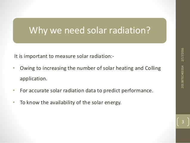 Why we need solar radiation? It is important to measure solar radiation:- • Owing to increasing the number of solar heatin...