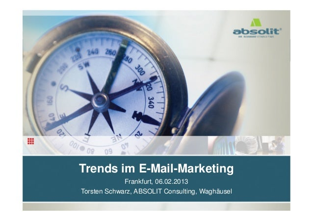Trends im E-Mail-Marketing                         Frankfurt, 06.02.2013            Torsten Schwarz, ABSOLIT Consulting, W...