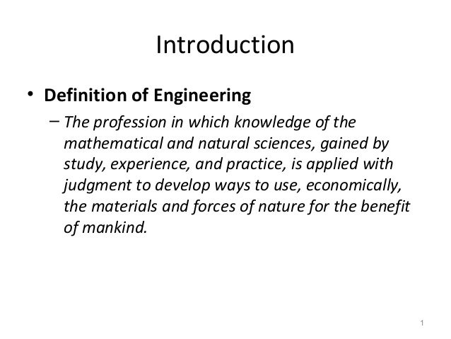 1  Introduction  • Definition of Engineering  – The profession in which knowledge of the  mathematical and natural science...