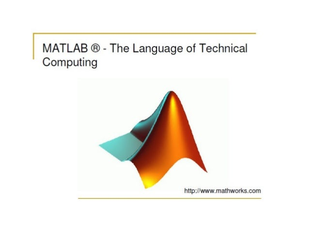 | MATLAB ® - The Language of Technical  Computing     http: //www. mathworks. com