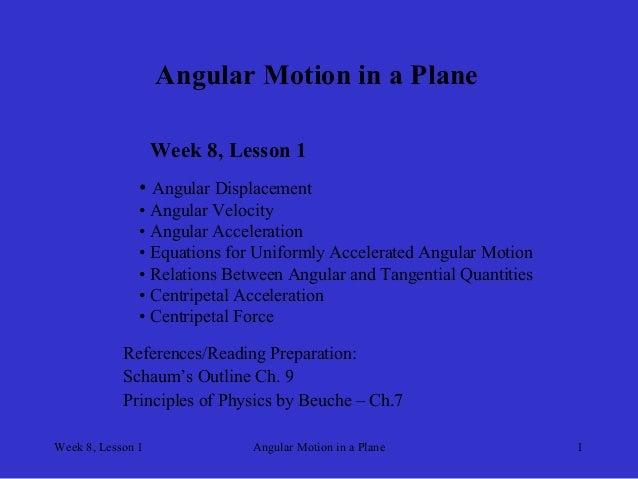 Week 8, Lesson 1  Angular Motion in a Plane  1  Angular Motion in a Plane  Week 8, Lesson 1  •  Angular Displacement  •  A...