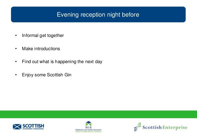 Evening reception night before • Informal get together • Make introductions • Find out what is happening the next day • En...