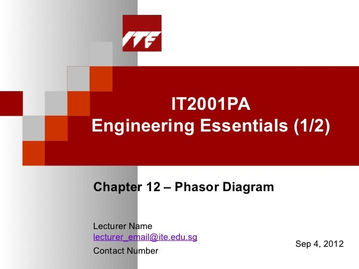 IT2001PAEngineering Essentials (1/2)Chapter 12 – Phasor DiagramLecturer Namelecturer_email@ite.edu.sg                     ...