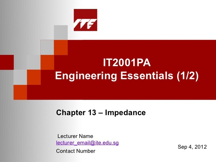 IT2001PAEngineering Essentials (1/2)Chapter 13 – Impedance Lecturer Namelecturer_email@ite.edu.sg                         ...