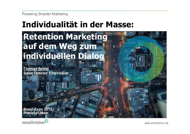 Powering Smarter MarketingIndividualität in der Masse:Retention Marketingauf dem Weg zumindividuellen DialogThomas SeidelS...