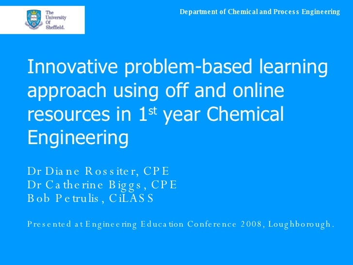 Innovative problem-based learning approach using off and online resources in 1 st  year Chemical Engineering Dr Diane Ross...