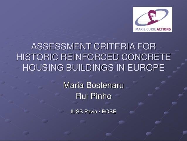 ASSESSMENT CRITERIA FOR HISTORIC REINFORCED CONCRETE HOUSING BUILDINGS IN EUROPE Maria Bostenaru Rui Pinho IUSS Pavia / RO...